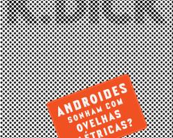 Androides Sonham Com Ovelhas Elétricas – As reflexões de Philip K. Dick!