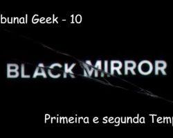Tribunal Geek 10: Black Mirror – Primeira e segunda Temporada!